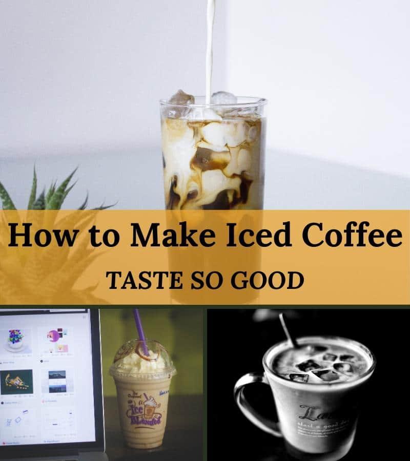 how to make iced coffee taste so good