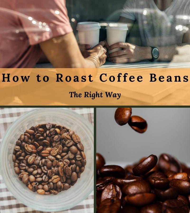 how to roast coffee beans the right way
