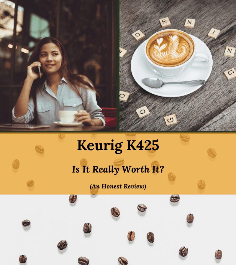 keurig k425 review. Is it really worth it?